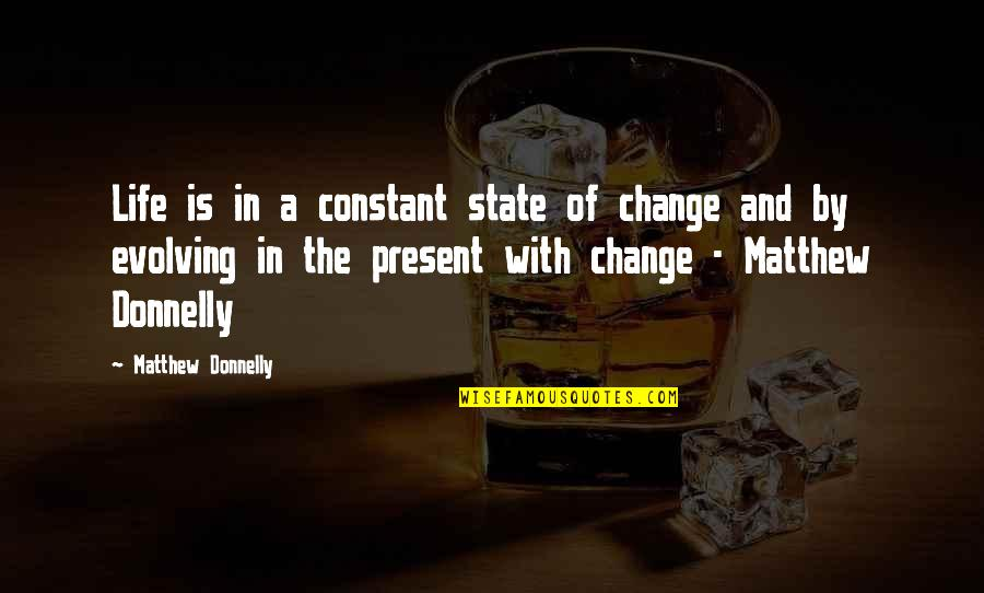 Change For Growth Quotes By Matthew Donnelly: Life is in a constant state of change