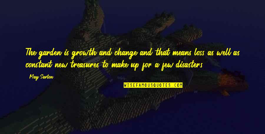 Change For Growth Quotes By May Sarton: The garden is growth and change and that