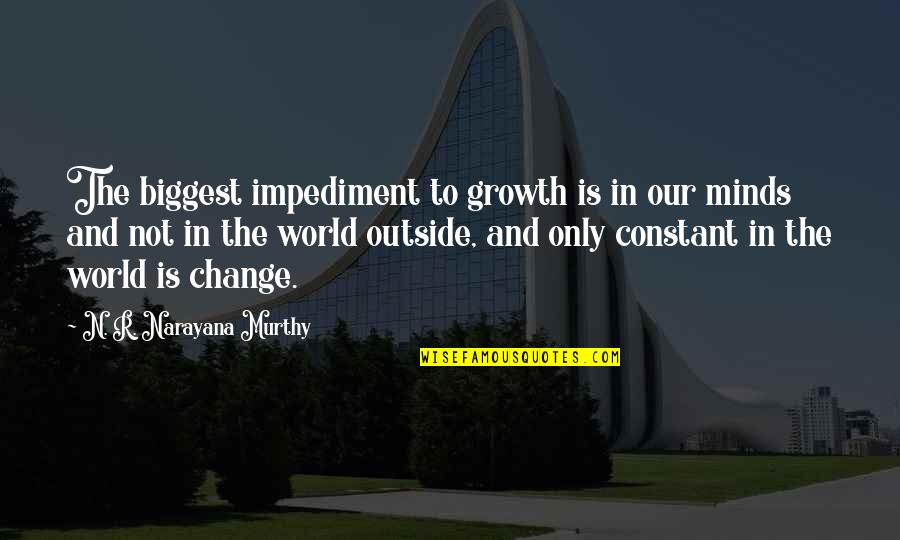 Change For Growth Quotes By N. R. Narayana Murthy: The biggest impediment to growth is in our