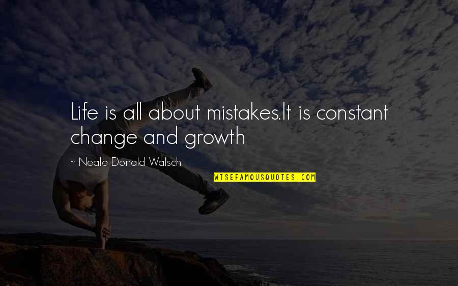 Change For Growth Quotes By Neale Donald Walsch: Life is all about mistakes.It is constant change