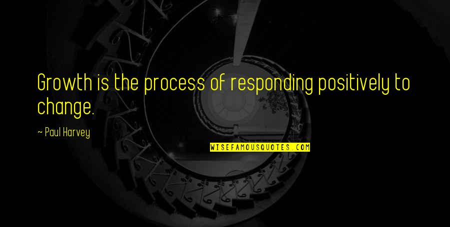 Change For Growth Quotes By Paul Harvey: Growth is the process of responding positively to