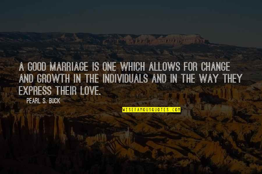 Change For Growth Quotes By Pearl S. Buck: A good marriage is one which allows for