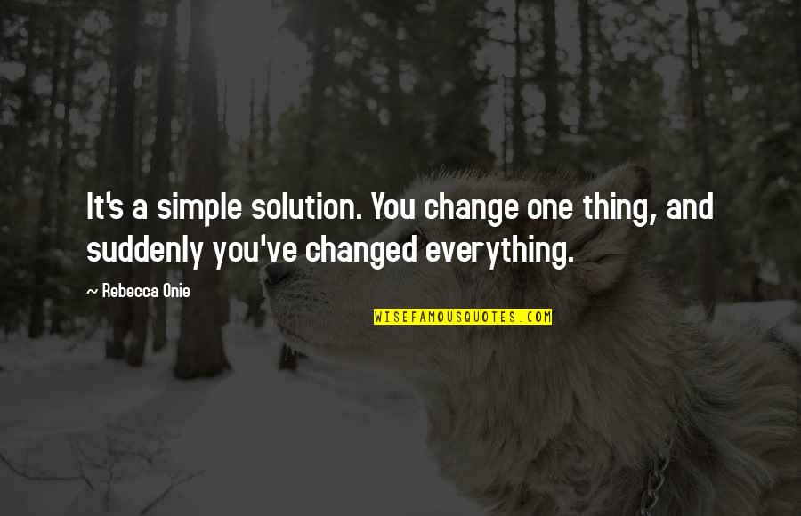 Change For Growth Quotes By Rebecca Onie: It's a simple solution. You change one thing,