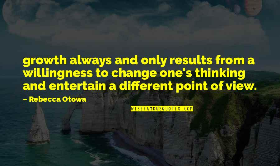Change For Growth Quotes By Rebecca Otowa: growth always and only results from a willingness