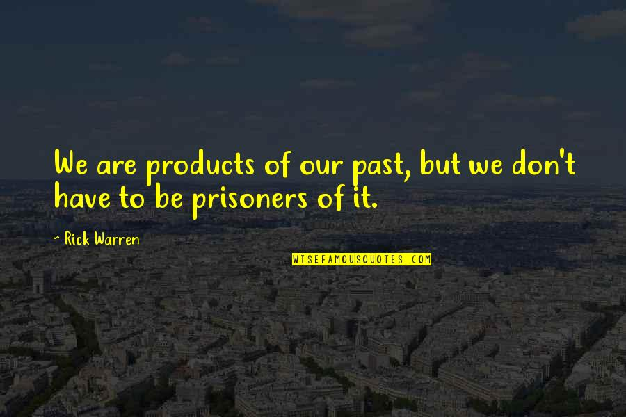 Change For Growth Quotes By Rick Warren: We are products of our past, but we