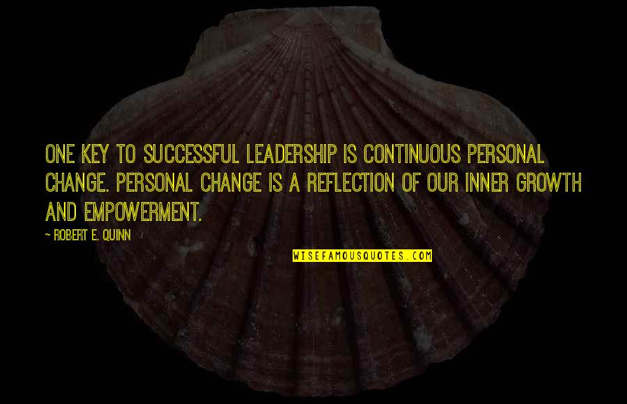 Change For Growth Quotes By Robert E. Quinn: One key to successful leadership is continuous personal