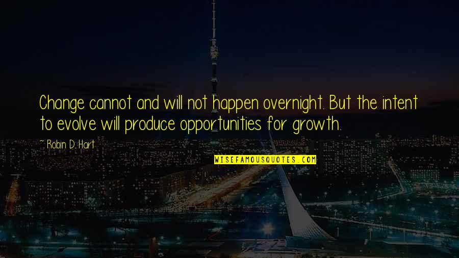 Change For Growth Quotes By Robin D. Hart: Change cannot and will not happen overnight. But
