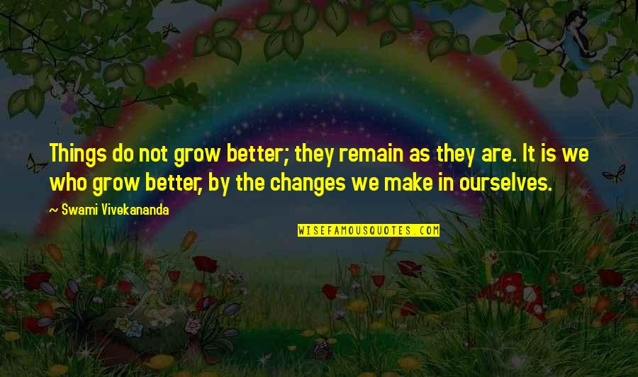 Change For Growth Quotes By Swami Vivekananda: Things do not grow better; they remain as