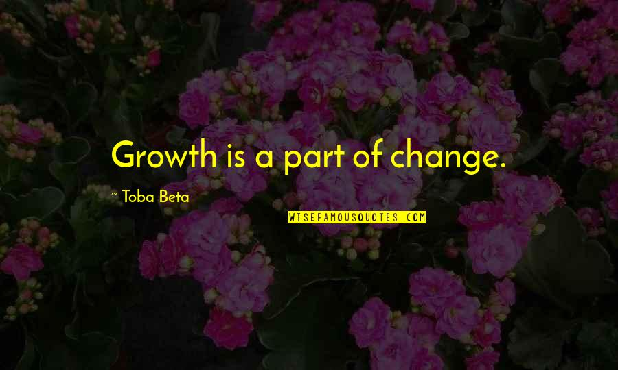 Change For Growth Quotes By Toba Beta: Growth is a part of change.