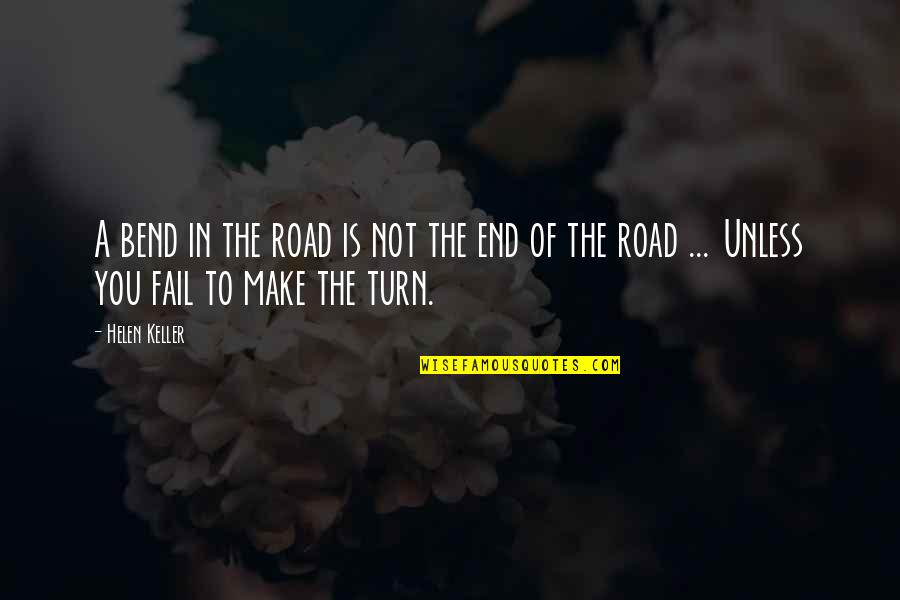 Change Helen Keller Quotes By Helen Keller: A bend in the road is not the