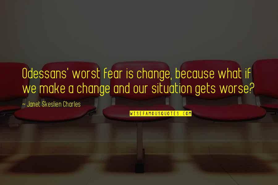 Change In Life For The Worst Quotes By Janet Skeslien Charles: Odessans' worst fear is change, because what if