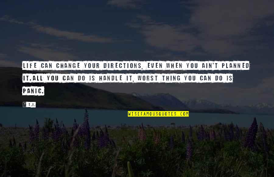 Change In Life For The Worst Quotes By T.I.: Life can change your directions, even when you