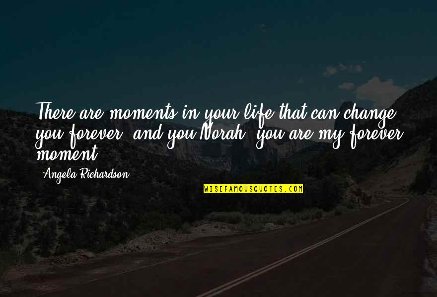 Change In Love Quotes By Angela Richardson: There are moments in your life that can