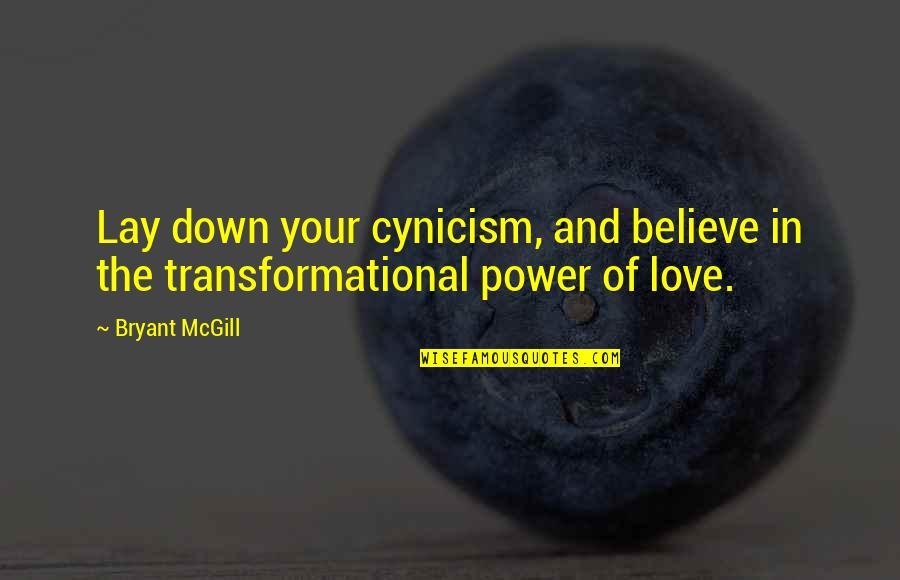 Change In Love Quotes By Bryant McGill: Lay down your cynicism, and believe in the