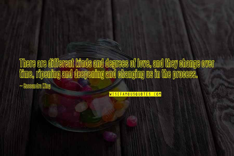 Change In Love Quotes By Cassandra King: There are different kinds and degrees of love,