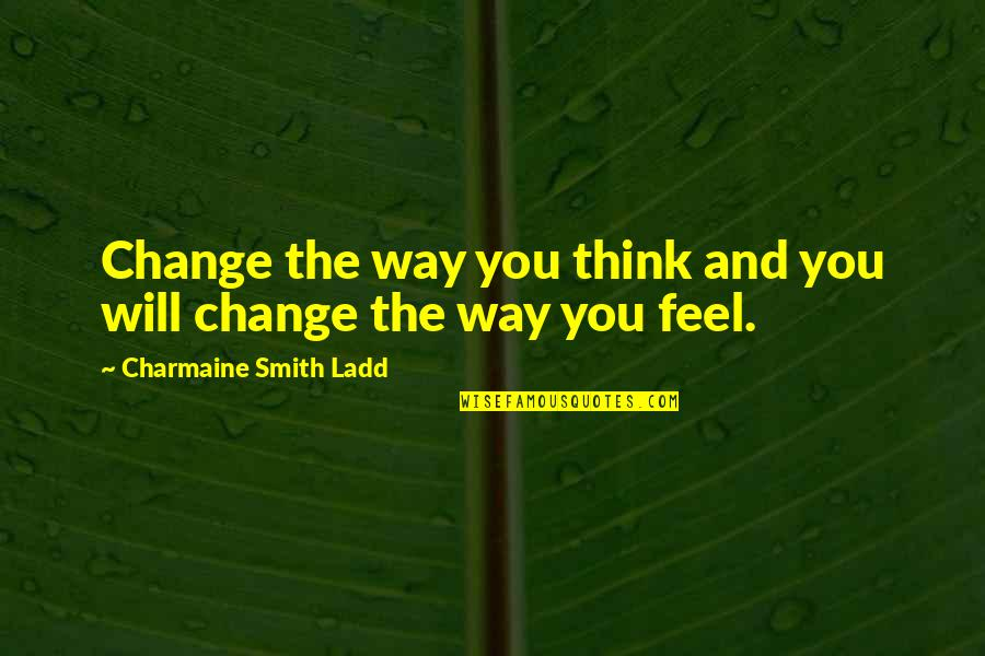 Change In Love Quotes By Charmaine Smith Ladd: Change the way you think and you will
