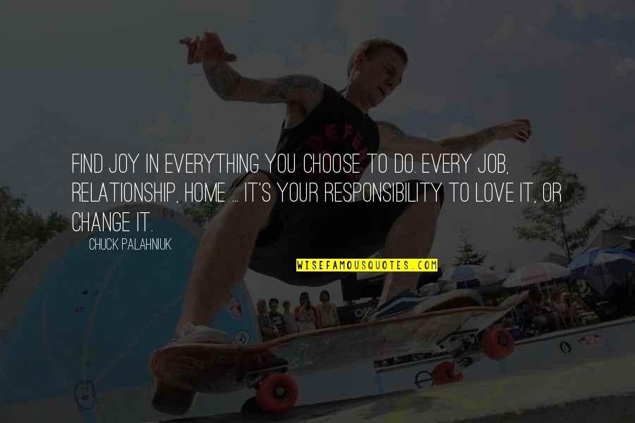 Change In Love Quotes By Chuck Palahniuk: Find joy in everything you choose to do.