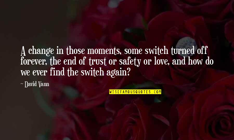 Change In Love Quotes By David Vann: A change in those moments, some switch turned