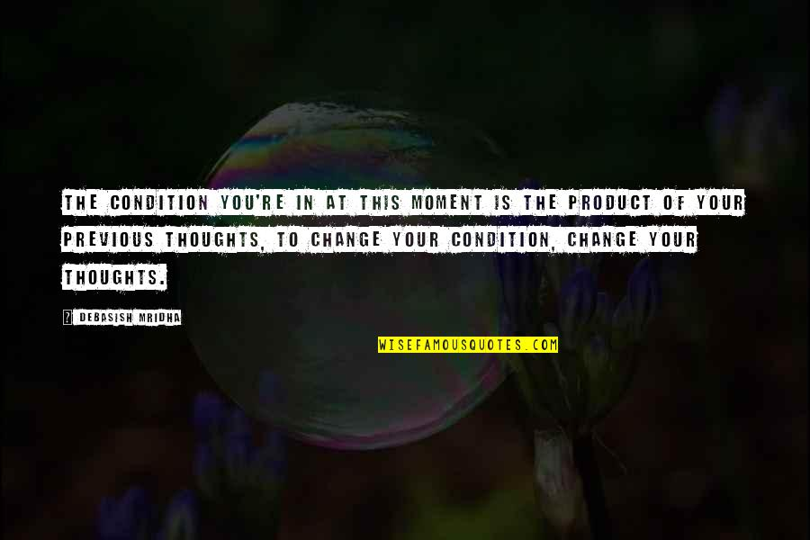 Change In Love Quotes By Debasish Mridha: The condition you're in at this moment is