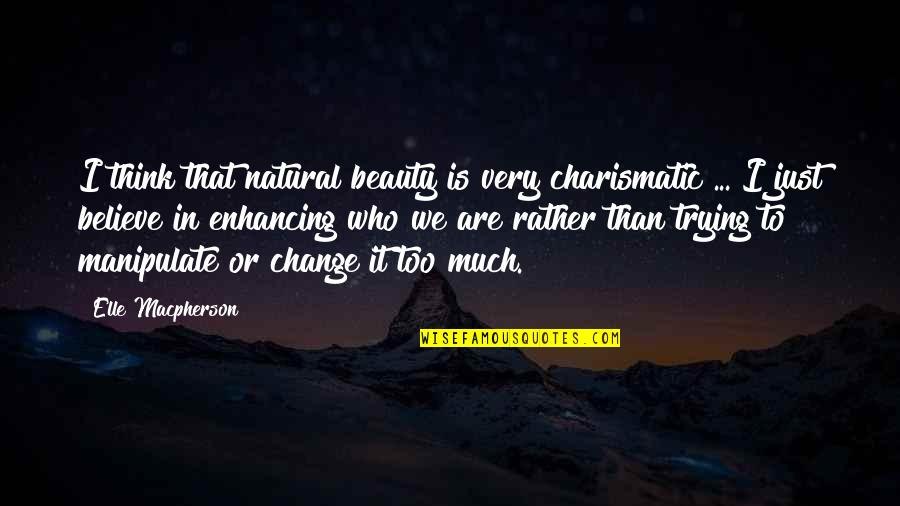 Change In Love Quotes By Elle Macpherson: I think that natural beauty is very charismatic