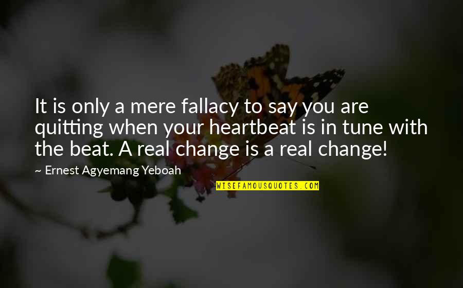 Change In Love Quotes By Ernest Agyemang Yeboah: It is only a mere fallacy to say