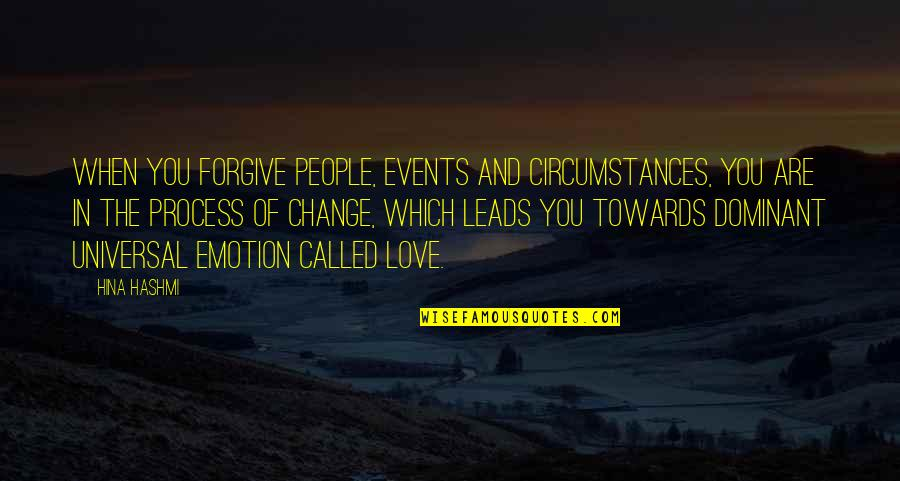 Change In Love Quotes By Hina Hashmi: When you forgive people, events and circumstances, you