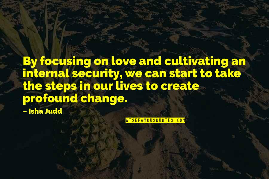 Change In Love Quotes By Isha Judd: By focusing on love and cultivating an internal