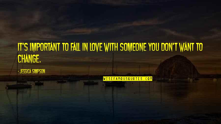 Change In Love Quotes By Jessica Simpson: It's important to fall in love with someone