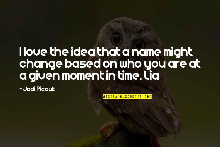 Change In Love Quotes By Jodi Picoult: I love the idea that a name might