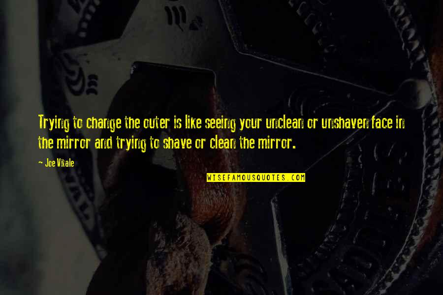 Change In Love Quotes By Joe Vitale: Trying to change the outer is like seeing