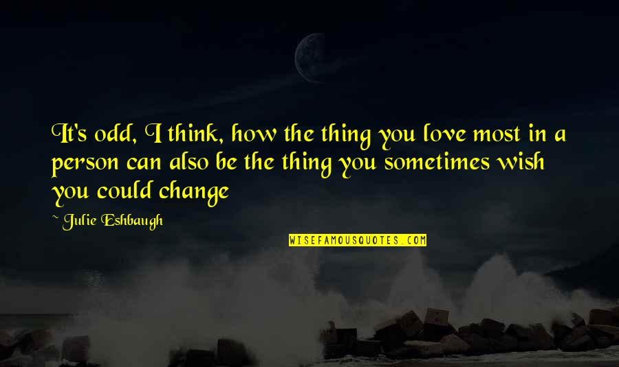 Change In Love Quotes By Julie Eshbaugh: It's odd, I think, how the thing you