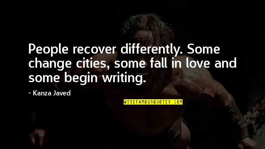Change In Love Quotes By Kanza Javed: People recover differently. Some change cities, some fall
