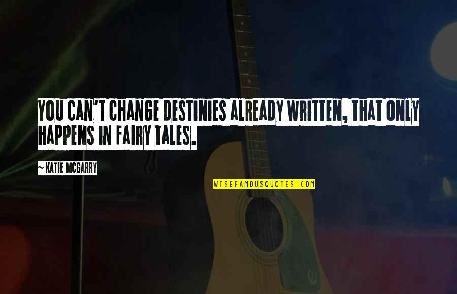 Change In Love Quotes By Katie McGarry: You can't change destinies already written, that only