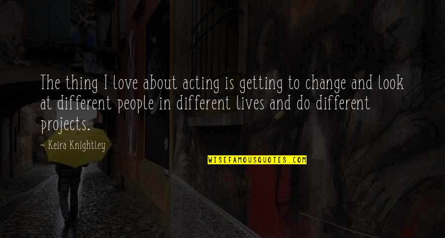 Change In Love Quotes By Keira Knightley: The thing I love about acting is getting