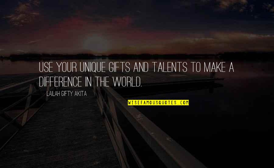 Change In Love Quotes By Lailah Gifty Akita: Use your unique gifts and talents to make