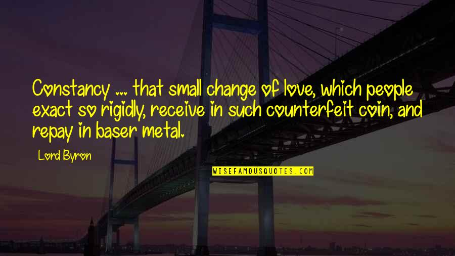 Change In Love Quotes By Lord Byron: Constancy ... that small change of love, which