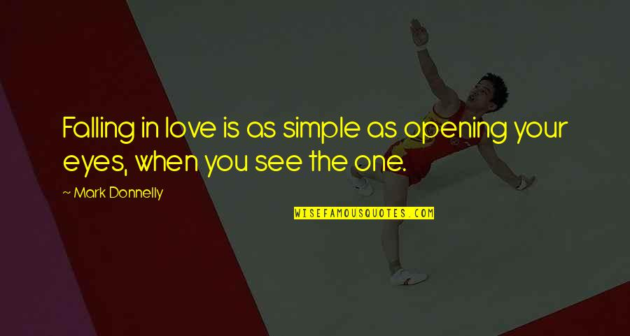 Change In Love Quotes By Mark Donnelly: Falling in love is as simple as opening