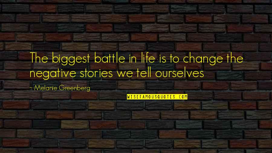 Change In Love Quotes By Melanie Greenberg: The biggest battle in life is to change