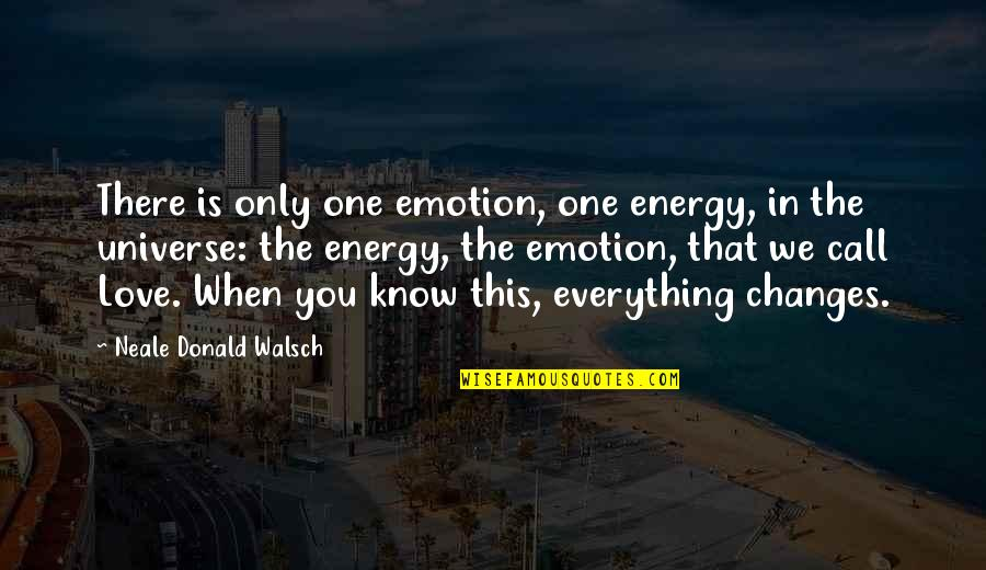 Change In Love Quotes By Neale Donald Walsch: There is only one emotion, one energy, in