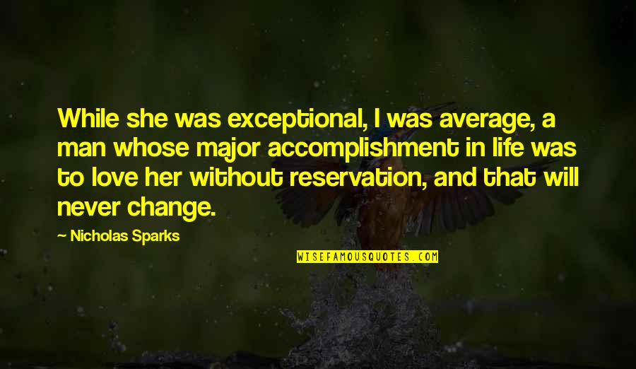 Change In Love Quotes By Nicholas Sparks: While she was exceptional, I was average, a
