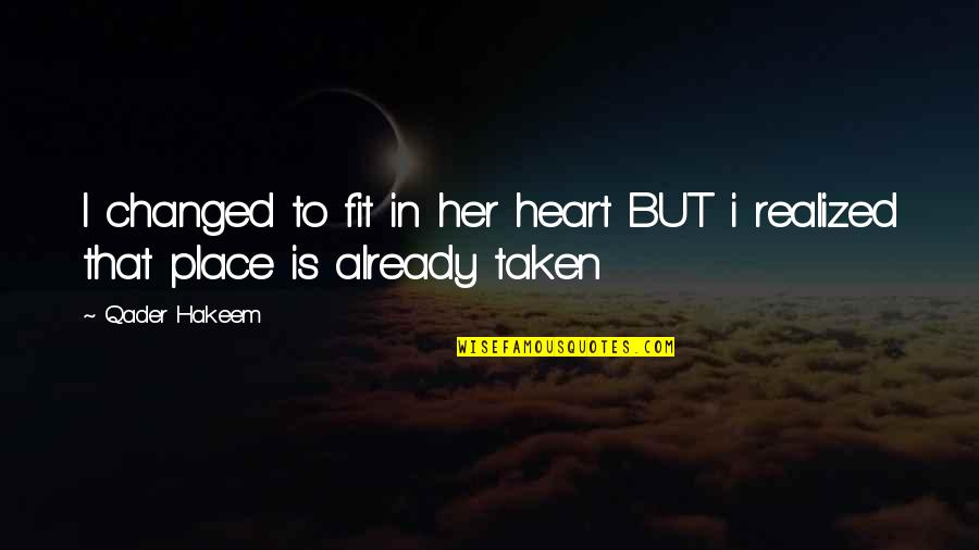 Change In Love Quotes By Qader Hakeem: I changed to fit in her heart BUT