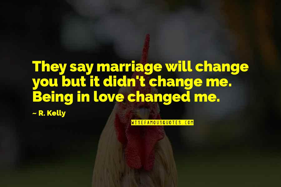 Change In Love Quotes By R. Kelly: They say marriage will change you but it