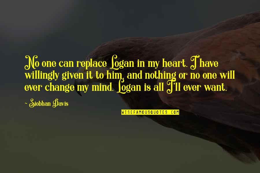 Change In Love Quotes By Siobhan Davis: No one can replace Logan in my heart.
