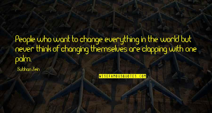Change In Love Quotes By Subhan Zein: People who want to change everything in the