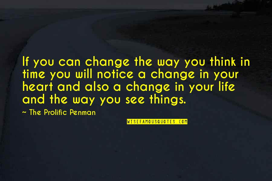 Change In Love Quotes By The Prolific Penman: If you can change the way you think