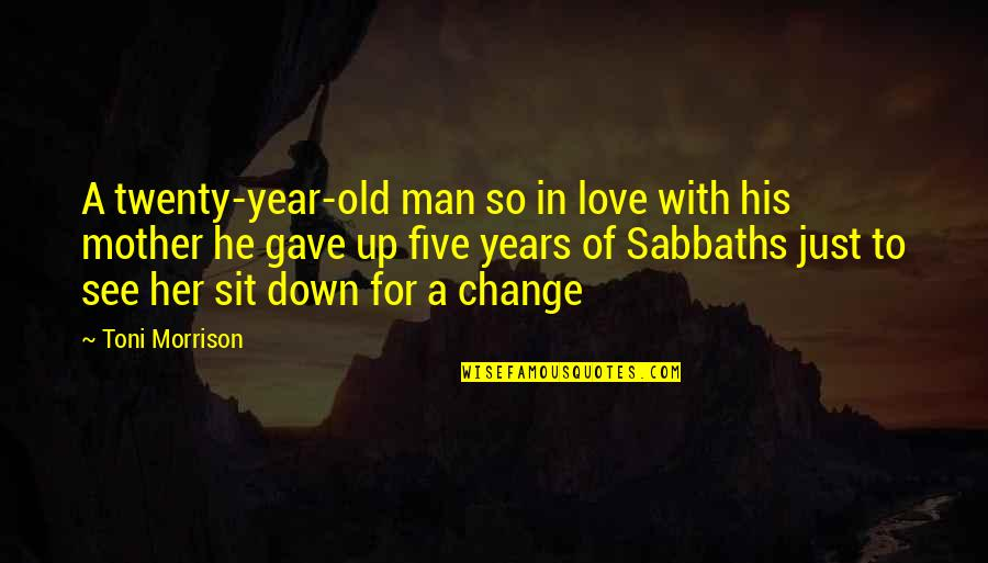 Change In Love Quotes By Toni Morrison: A twenty-year-old man so in love with his