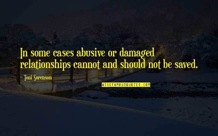 Change In Love Quotes By Toni Sorenson: In some cases abusive or damaged relationships cannot