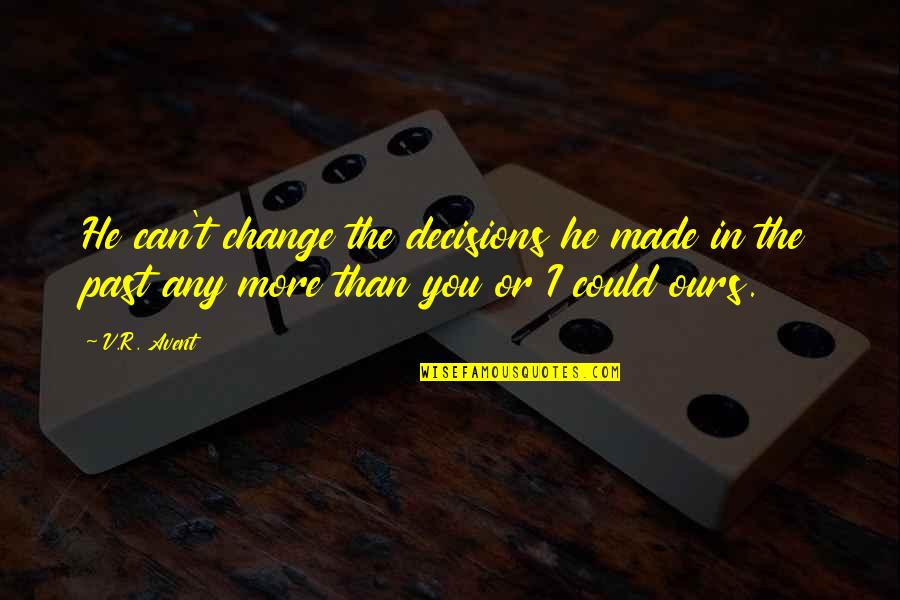 Change In Love Quotes By V.R. Avent: He can't change the decisions he made in