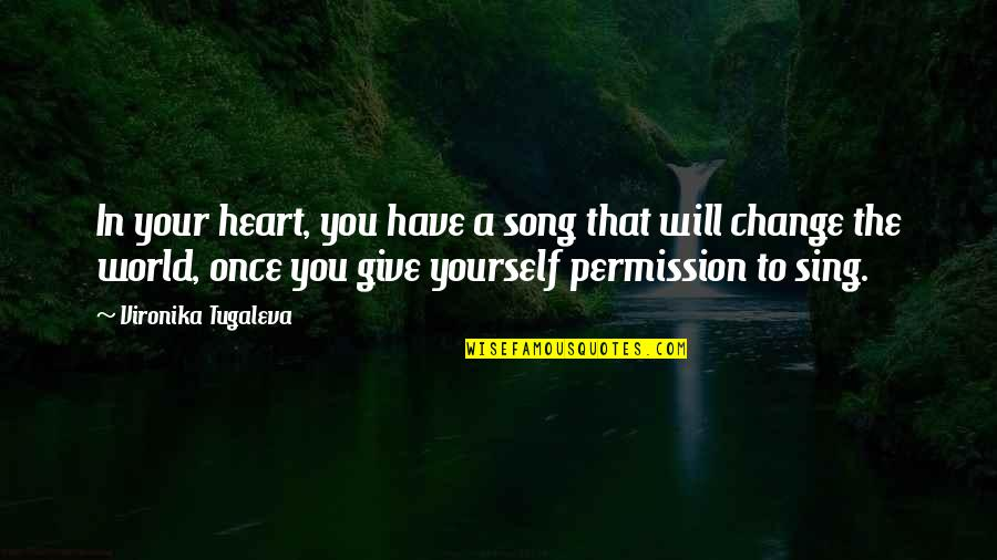 Change In Love Quotes By Vironika Tugaleva: In your heart, you have a song that