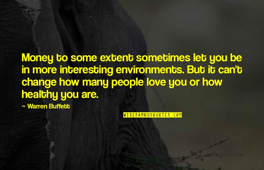 Change In Love Quotes By Warren Buffett: Money to some extent sometimes let you be